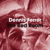 DENNIS FERRER / RED ROOM